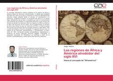 Bookcover of Las regiones de África y América alrededor del siglo XVI