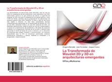 Bookcover of La Transformada de Wavelet 2D y 3D en arquitecturas emergentes