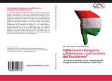 Bookcover of Intelectuales húngaros: ¿defensores o detractores del Socialismo?