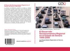 Bookcover of El Desarrollo Socioeconómico Regional en el Estado de Sonora 1990-2000