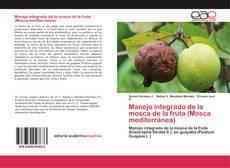 Bookcover of Manejo integrado de la mosca de la fruta (Mosca mediterránea)