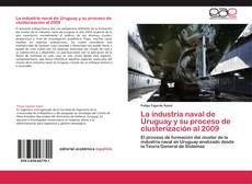 Bookcover of La industria naval de Uruguay y su proceso de clusterización al 2009