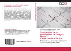 Portada del libro de Tratamiento de la enfermedad de Chagas-Mazza  Viendo hacia el futuro