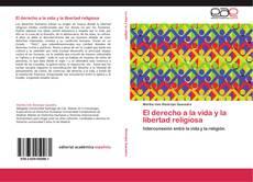 Bookcover of El derecho a la vida y la libertad religiosa