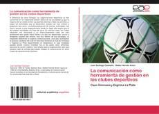 Bookcover of La comunicación como herramienta de gestión en los clubes deportivos
