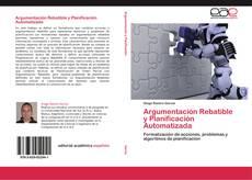 Bookcover of Argumentación Rebatible y Planificación Automatizada