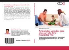 Couverture de Actividades variadas para el desarrollo de la motricidad fina