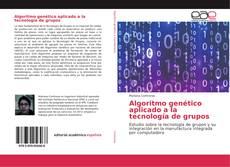 Copertina di Algoritmo genético aplicado a la tecnología de grupos
