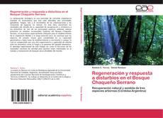 Bookcover of Regeneración y respuesta a disturbios en el Bosque Chaqueño Serrano