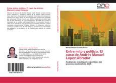 Portada del libro de Entre mito y política. El caso de Andrés Manuel López Obrador