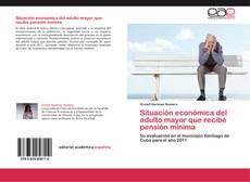 Portada del libro de Situación económica del adulto mayor que recibe pensión mínima