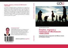 Bookcover of Empleo, ingreso y remesas en Michoacán 1990-2009