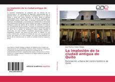 Bookcover of La implosión de la ciudad antigua de Quito