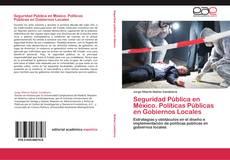 Copertina di Seguridad Pública en México. Políticas Públicas en Gobiernos Locales