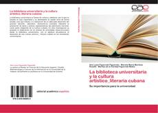 Buchcover von La biblioteca universitaria y la cultura artístico_literaria cubana
