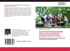 Bookcover of La formación humanista sobre los problemas sociales de la ciencia