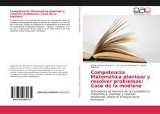 Portada del libro de Competencia Matemática plantear y resolver problemas: Caso de la mediana