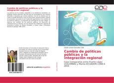 Portada del libro de Cambio de políticas públicas y la integración regional