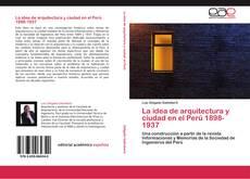 Bookcover of La idea de arquitectura y ciudad en el Perú 1898-1937