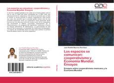 Portada del libro de Los espacios se comunican: cooperativismo y Economía Mundial. Ensayos