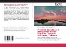Portada del libro de Metales pesados en pesquerías de las lagunas Carmen-Machona, Tabasco