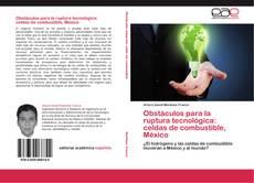 Buchcover von Obstáculos para la ruptura tecnológica: celdas de combustible, México