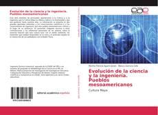 Bookcover of Evolución de la ciencia y la ingeniería. Pueblos mesoamericanos