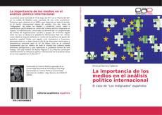 Bookcover of La importancia de los medios en el análisis político internacional