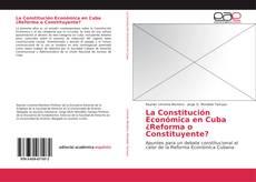 Bookcover of La Constitución Económica en Cuba ¿Reforma o Constituyente?