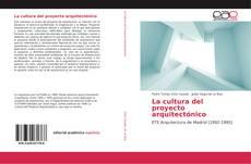 Portada del libro de La cultura del proyecto arquitectónico