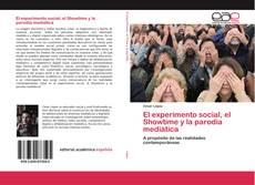 Bookcover of El experimento social, el Showtime y la parodia mediática
