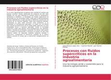 Bookcover of Procesos con fluidos supercríticos en la industria agroalimentaria