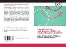 Bookcover of Los sistemas de coordinación militar-civil en el ámbito de la aviación