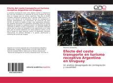 Bookcover of Efecto del costo transporte en turismo receptivo Argentino en Uruguay