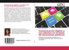 Copertina di Comunicación digital y sus efectos en la toma de decisiones políticas