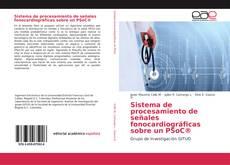 Bookcover of Sistema de procesamiento de señales fonocardiográficas sobre un PSoC®