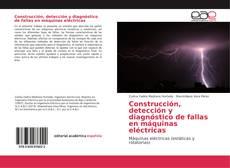 Bookcover of Construcción, detección y diagnóstico de fallas en máquinas eléctricas