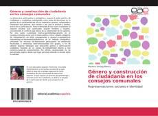 Couverture de Género y construcción de ciudadanía en los consejos comunales