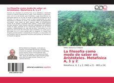 Bookcover of La filosofía como modo de saber en Aristóteles. Metafísica A, 1 y 2