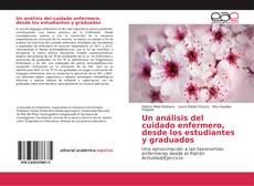 Un análisis del cuidado enfermero, desde los estudiantes y graduados kitap kapağı