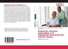 Bookcover of Aspectos clínicos asociados a la habilidad funcional del adulto mayor