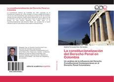 Bookcover of La constitucionalización del Derecho Penal en Colombia