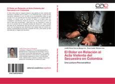 Portada del libro de El Dolor en Relación al Acto Violento del Secuestro en Colombia