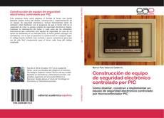 Construcción de equipo de seguridad electrónico controlado por PIC kitap kapağı
