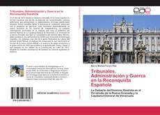 Обложка Tribunales, Administración y Guerra en la Reconquista Española