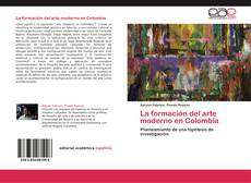 Bookcover of La formación del arte moderno en Colombia