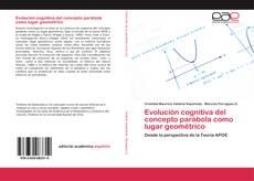 Bookcover of Evolución cognitiva del concepto parábola como lugar geométrico