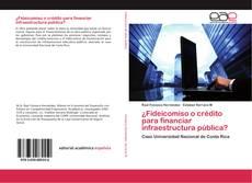 Portada del libro de ¿Fideicomiso o crédito para financiar infraestructura pública?