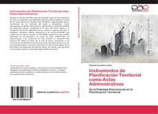 Bookcover of Instrumentos de Planificación Territorial como Actos Administrativos