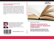 Bookcover of Historia reciente de la política exterior Argentina (1983-2007)